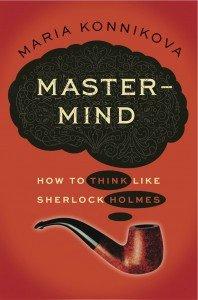 Mastermind How To Think Like Sherlock Holmes by @MariaKonnikova