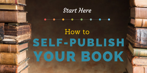 Start Here: How to Self-Publish Your Book | Jane Friedman